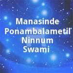 Manasinde Ponambalametil Ninnum Swami songs