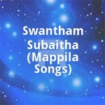 Swantham Subaitha (Mappila Songs) songs
