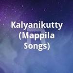 കല്യാണിക്കുട്ടി (മാപ്പിള സോങ്സ്) songs