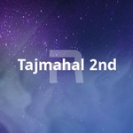 Tajmahal 2nd songs