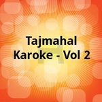 Tajmahal Karoke - Vol 2 songs