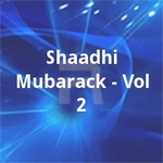 Shaadhi Mubarack - Vol 2 songs