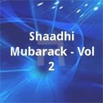 Shaadhi Mubarack - Vol 2 songs