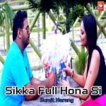 Sikka Full Hona Si songs