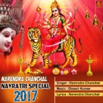 Narendra Chanchal Navratri Special 2017 songs