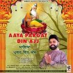 Aaya Pargat Din Ajj songs