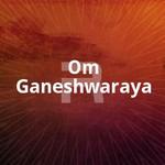 Om Ganeshwaraya songs