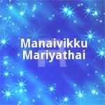 Manaivikku Mariyathai songs