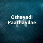 Othayadi Paathayilae songs