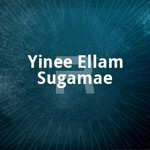 Yinee Ellam Sugamae songs