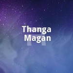 Thanga Magan songs