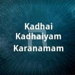 Kadhai Kadhaiyam Karanamam songs