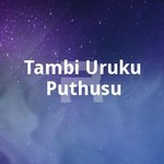 Tambi Uruku Puthusu songs