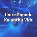 Uyire Ennodu Kalanthu Vidu songs