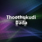Thoothukudi Dada songs