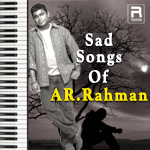 Sad Songs Of AR. Rahman songs