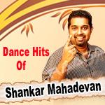 Dance Hits Of Shankar Mahadevan songs