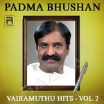 Padma Bhushan Vairamuthu Hits - Vol 2 songs
