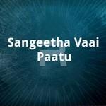 Sangeetha Vaai Paatu