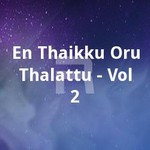 En Thaikku Oru Thalattu - Vol 2 songs