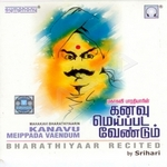 Kanavu Meippada Veandum Bharathiyaar Recited songs